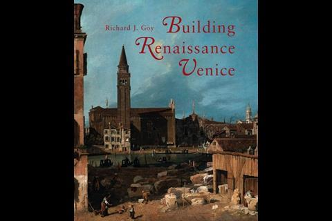 Building Renaissance Venice: Patrons, Architects and Builders, by Richard J Goy